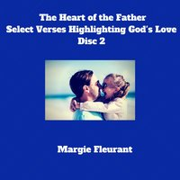 The Heart of the Father - Select Verses Highlighting God's Love Disc 2 — Margie Fleurant