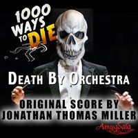 1000 Ways to Die: Death by Orchestra — Jonathan Thomas Miller