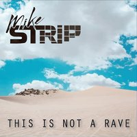 This Is Not a Rave — Mike Strip