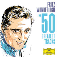 Fritz Wunderlich - The 50 Greatest Tracks — Fritz Wunderlich