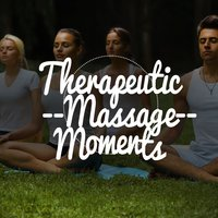 Therapeutic Massage Moments — Massage Therapy Relaxation
