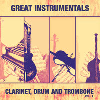 Great Instrumentals: Clarinet, Drum and Trombone , Vol. 1 — сборник