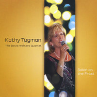 Robin on the Frost — Kathy Tugman & The David Walters Quartet