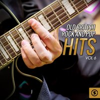 Old British Rock and Pop Hits, Vol. 6 — сборник