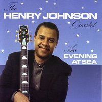 An Evening At Sea — Henry Johnson, Henry Johnson, guitar / Kenny Drew, Jr., piano / Larry Gray, bass / Paul Humphrey, drums, special guest Vanessa Rubin, vocals