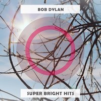 Super Bright Hits — Bob Dylan