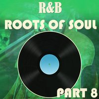 R&B Roots of Soul Part 8 — сборник