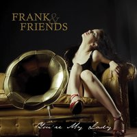 You're My Lady — Frank & Friends