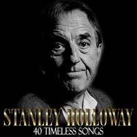 40 Timeless Songs — Stanley Holloway