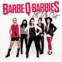 Let Me Out — Barbe-Q-Barbies