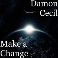 Make a Change — Damon Cecil