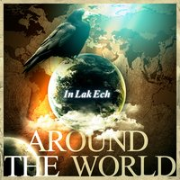 Around the World — IN LAK ECH, Kronic