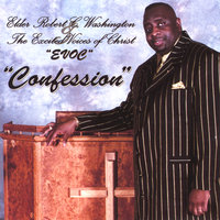 Confession — Elder Robert C. Washington & The Excited Voices of Christ (EVOC)