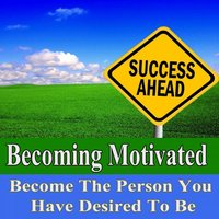 Becoming Motivated Become the Person You Have Desired to Be Subliminal Change — Subliminal Change Institute