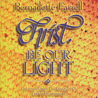 Christ Be Our Light — Bernadette Farrell, Frank Brownstead, Frank Brownstead Choir