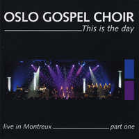 This Is the Day - Live in Montreux - Part One — Oslo Gospel Choir