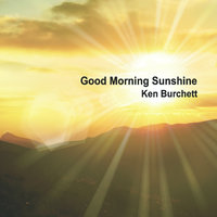 Good Morning Sunshine — Ken Burchett