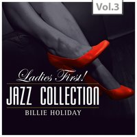 """Ladies First!"" Jazz Edition - All of them Queens of Jazz, Vol. 3 — Billie Holiday"