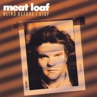 Blind Before I Stop — Meat Loaf