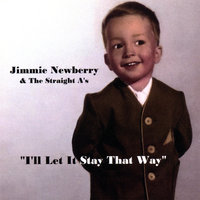 I'll Let It Stay That Way — Jimmie Newberry