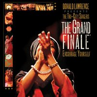 Grand Finale' — Donald Lawrence And The Tri-City Singers