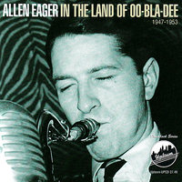 In the Land of Oo-Bla-Dee 1947-1953 — Allen Eager