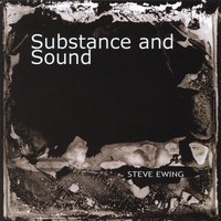 Substance and Sound — Steve Ewing