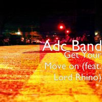 Get Your Move on — Adc Band, Lord Rhino