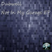 Not in My Garage Ep — Dubwell