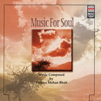 Music For Soul — Vishwa Mohan Bhatt