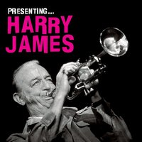 Presenting… Harry James — Harry James