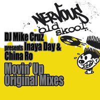 Movin' Up - Original Mixes — Inaya Day, DJ Mike Cruz, China Ro, DJ Mike Cruz Presents Inaya Day & China Ro