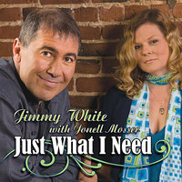 Just What I Need — Jimmy White, Jonell Mosser