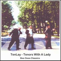 Bee Gees Classics — Tenlay - Tenors with a Lady
