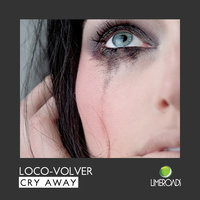 Cry Away — Loco-Volver