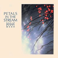 Petals in the Stream — Rick Henderson, Matthew Montfort, Randy Mead, Benjy Wertheimer, Marcia Sloan, Todd Hicks