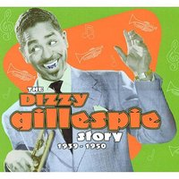 The Dizzy Gillespie Story — Dizzy Gillespie