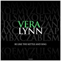 Be Like the Kettle and Sing — Vera Lynn