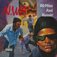 100 Miles And Runnin' — N.W.A