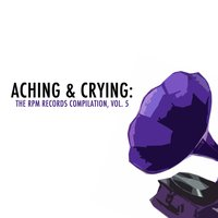 Aching & Crying: The Rpm Records Compilation, Vol. 5 — сборник