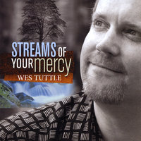 Streams of Your Mercy — Wes Tuttle
