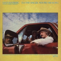 I'm The Singer, You're The Song — Mats Rådberg
