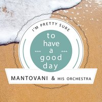 To Have A Good Day — Mantovani & His Orchestra