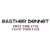 First Time I Ever Saw Your Face — Easther Bennett