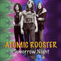 Tomorrow Night — Atomic Rooster