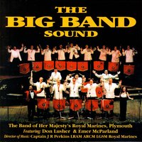 The Big Band Sound — The Band Of Her Majesty's Royal Marines, Captain JR Perkins
