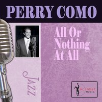 All Or Nothing At All — Perry Como