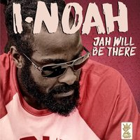 Jah Will Be There — I-Noah