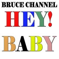 Hey ! Baby — Bruce Channel