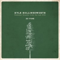 Summer Sounds from the Lab 2016, So Fine - Single — Kyle Hollingsworth